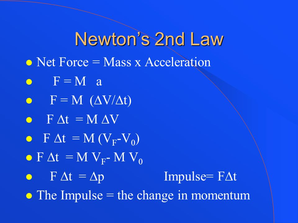 Newton's 2nd Law Net Force = Mass x Acceleration F = M a F = M (∆V/∆t)