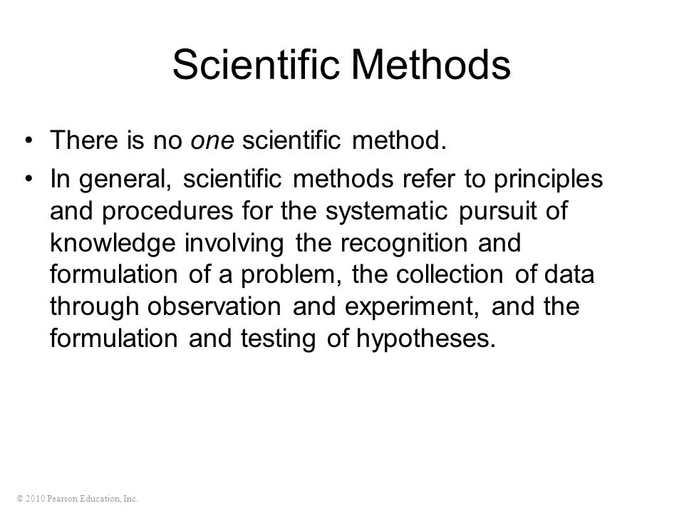 Scientific Methods There is no one scientific method.