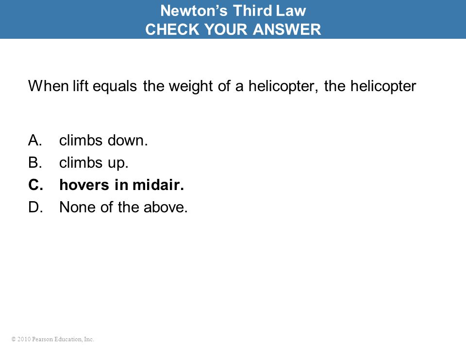 When lift equals the weight of a helicopter, the helicopter