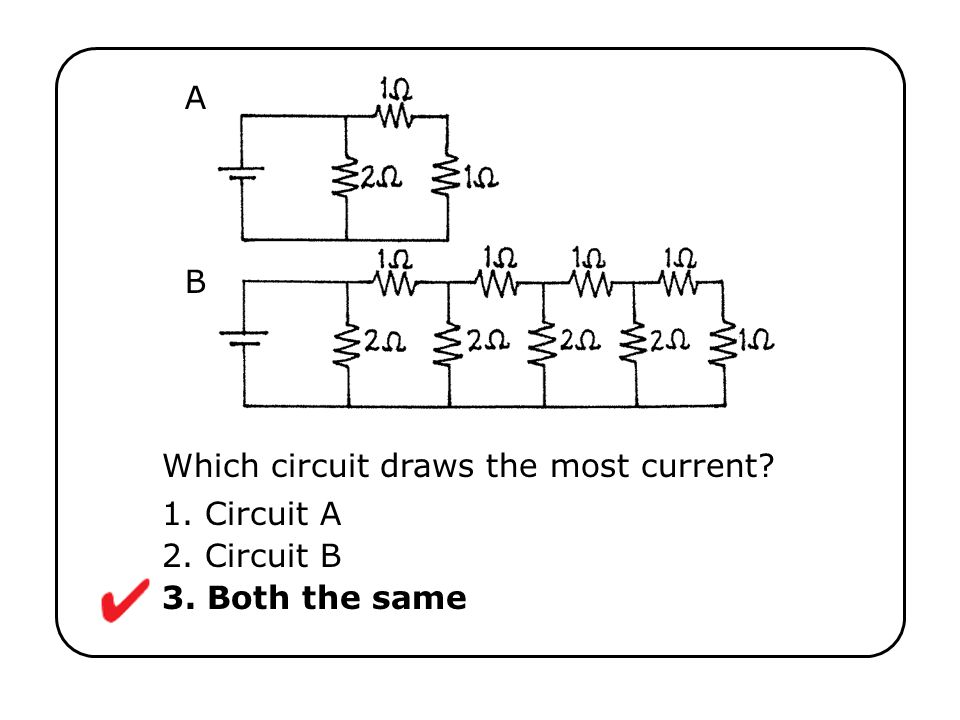 1. Circuit A 2. Circuit B 3. Both the same