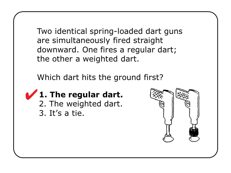 1. The regular dart. 2. The weighted dart. 3. It's a tie.