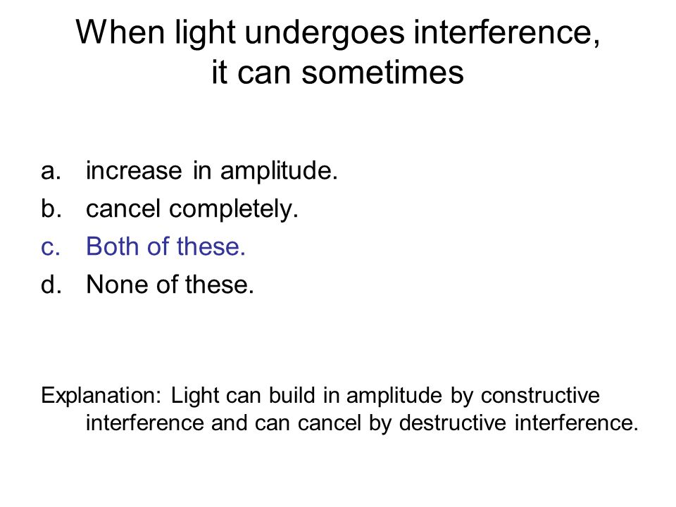 When light undergoes interference, it can sometimes