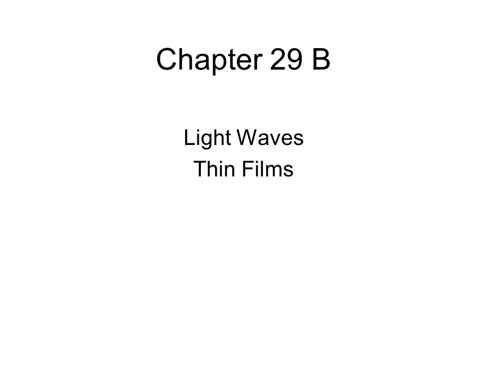 Chapter 29 B Light Waves Thin Films