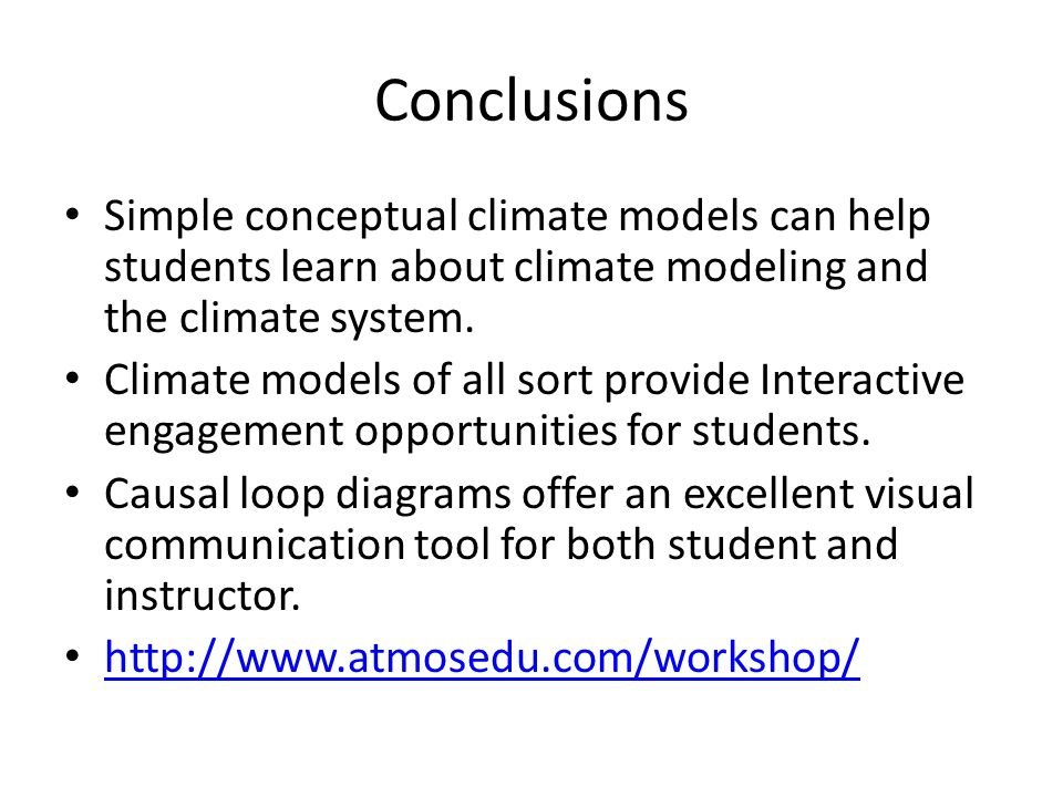Conclusions Simple conceptual climate models can help students learn about climate modeling and the climate system.