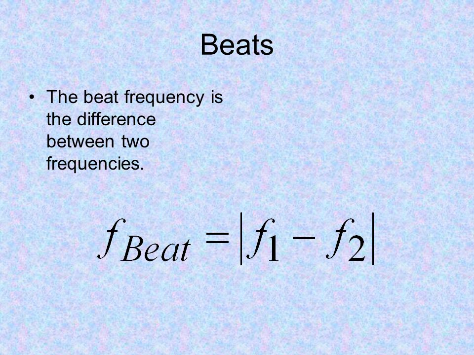 Beats The beat frequency is the difference between two frequencies.