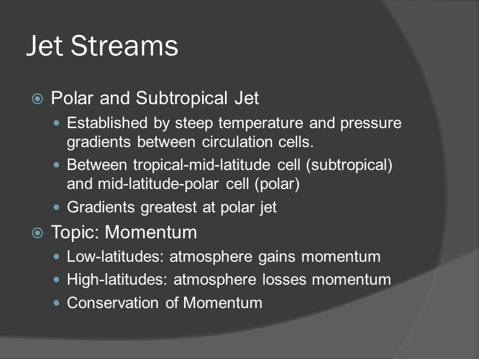 Jet Streams Polar and Subtropical Jet Topic: Momentum