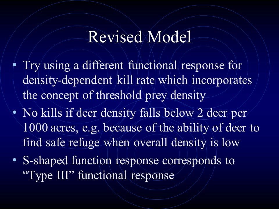 Revised Model Try using a different functional response for density-dependent kill rate which incorporates the concept of threshold prey density.