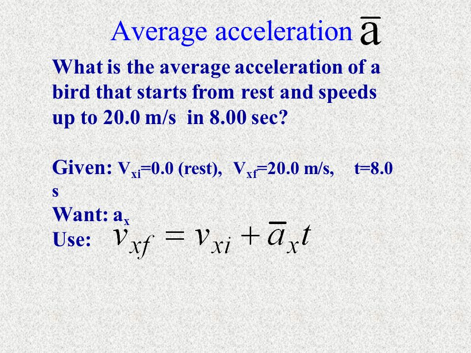 Average acceleration What is the average acceleration of a bird that starts from rest and speeds up to 20.0 m/s in 8.00 sec
