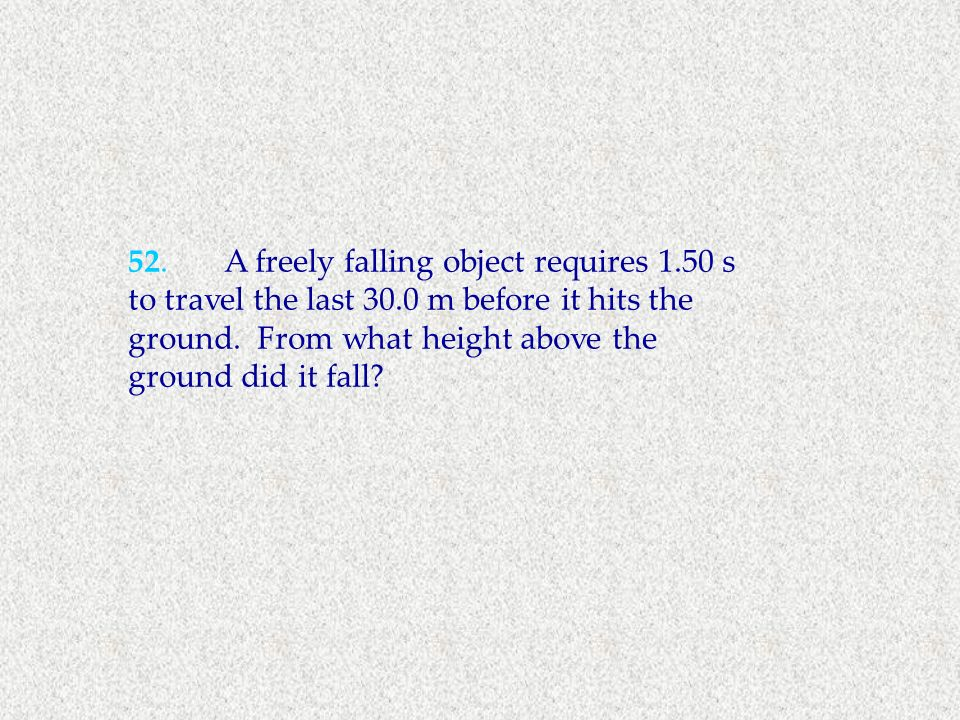 52. A freely falling object requires s to travel the last 30