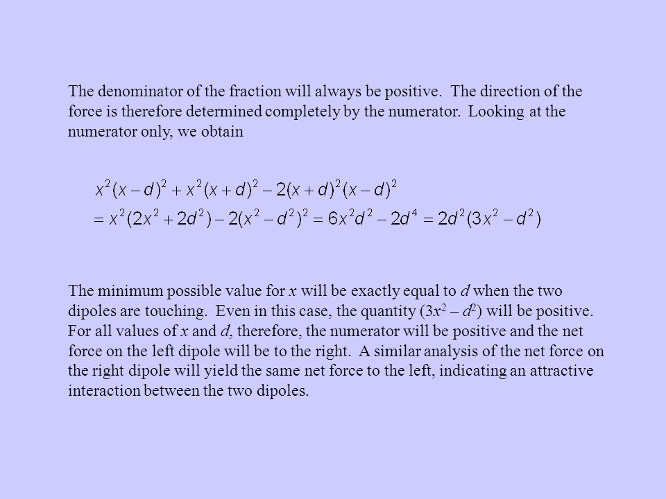 The denominator of the fraction will always be positive