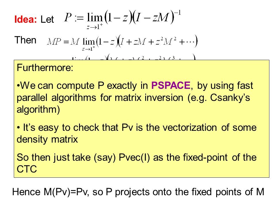 Idea: Let Then. Furthermore: We can compute P exactly in PSPACE, by using fast parallel algorithms for matrix inversion (e.g. Csanky's algorithm)