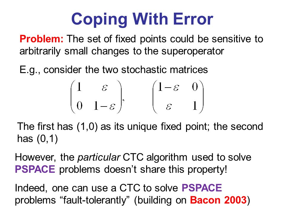 Coping With Error Problem: The set of fixed points could be sensitive to arbitrarily small changes to the superoperator.