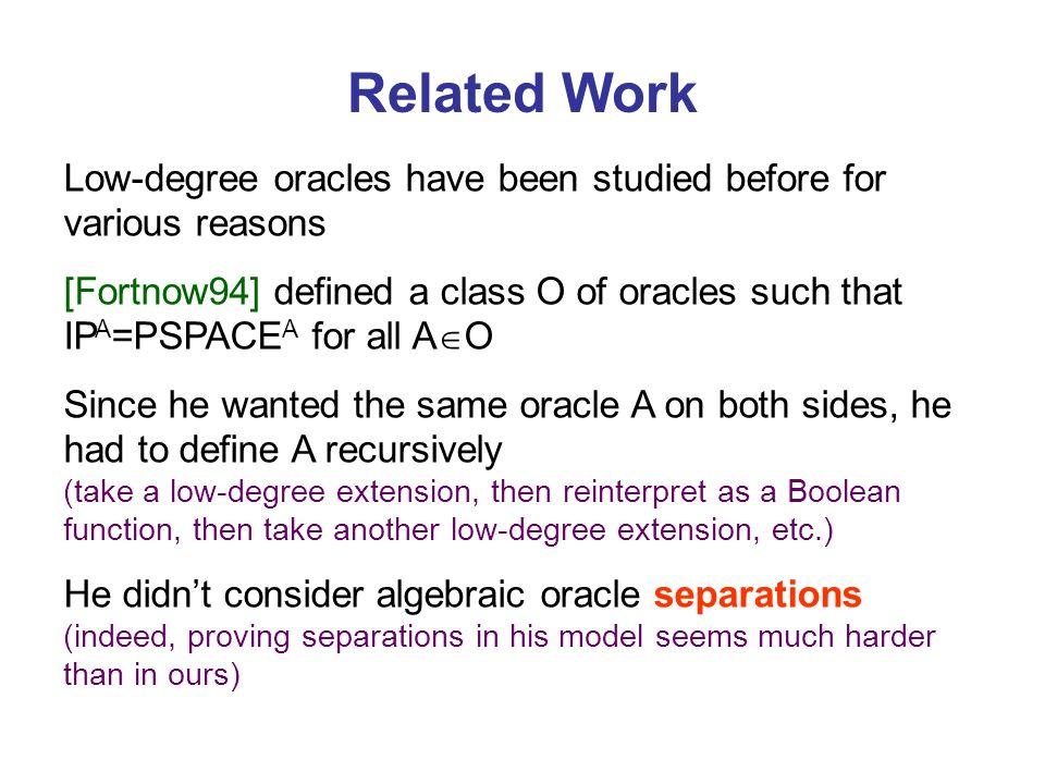 Related Work Low-degree oracles have been studied before for various reasons.