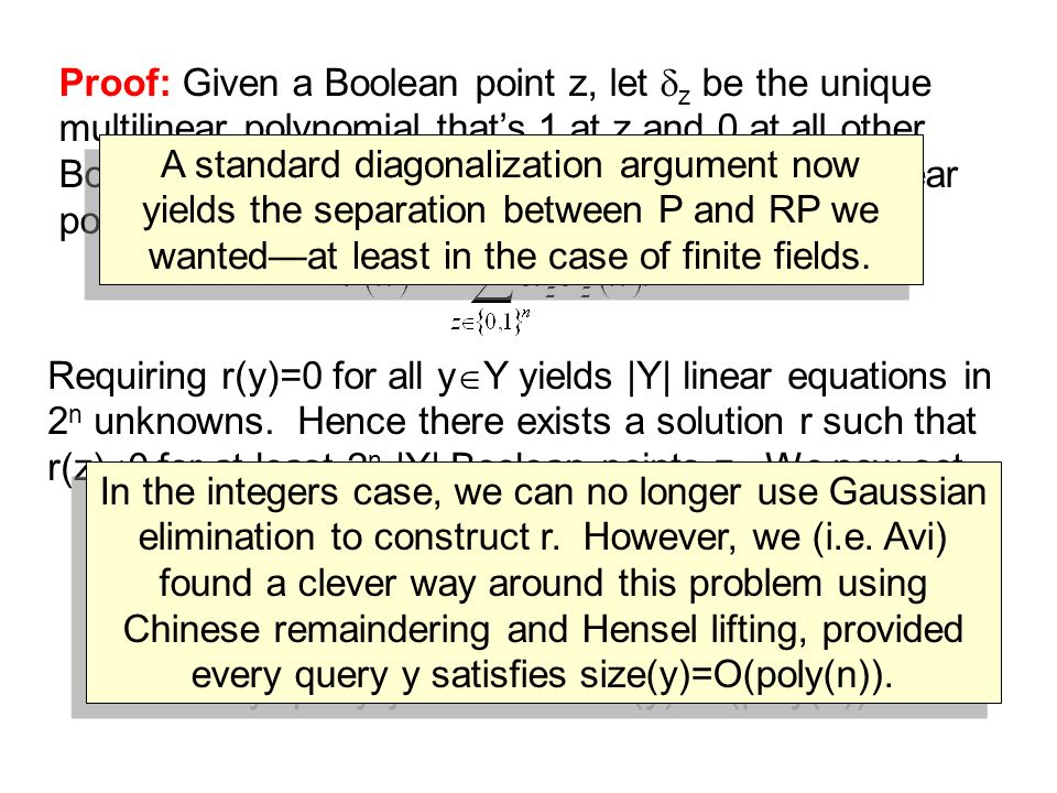 Proof: Given a Boolean point z, let z be the unique multilinear polynomial that's 1 at z and 0 at all other Boolean points. Then we can express any multilinear polynomial r as