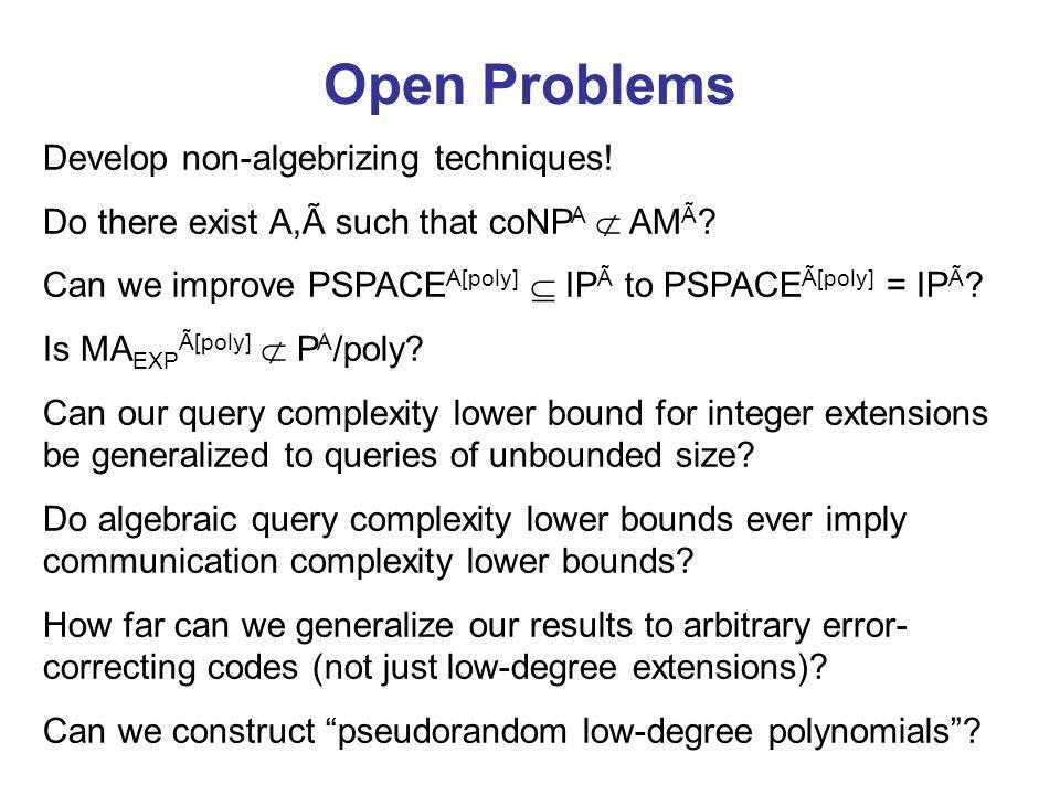 Open Problems Develop non-algebrizing techniques!