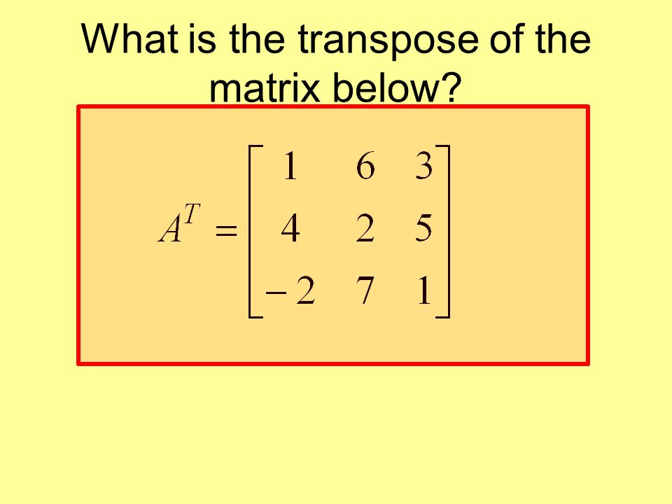 What is the transpose of the matrix below