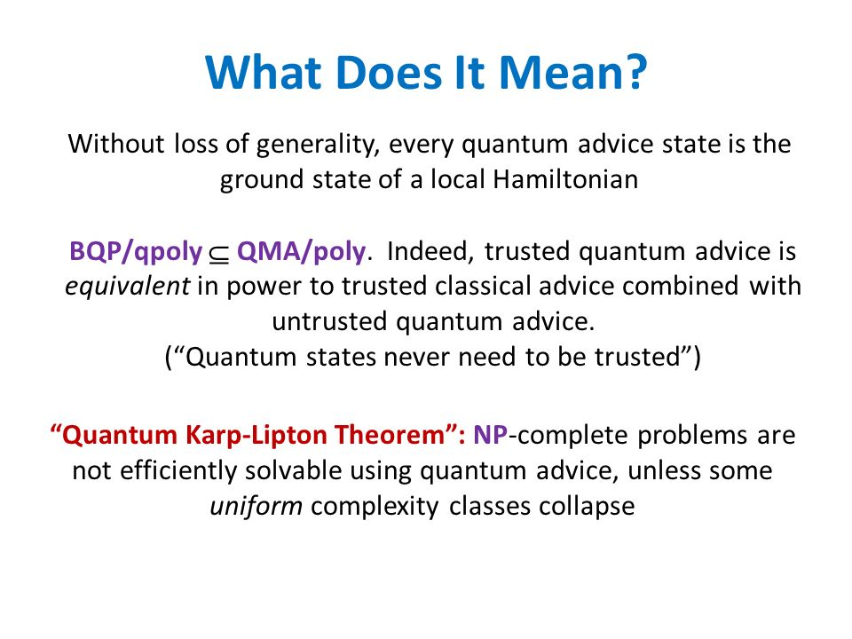 What Does It Mean Without loss of generality, every quantum advice state is the ground state of a local Hamiltonian.