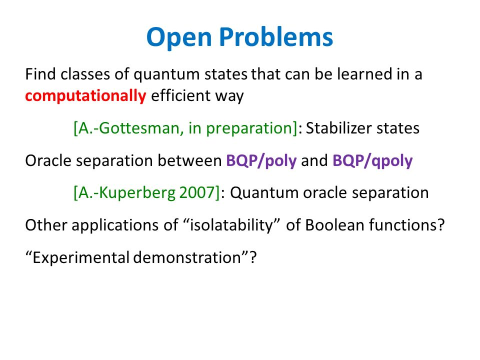 Open Problems Find classes of quantum states that can be learned in a computationally efficient way.