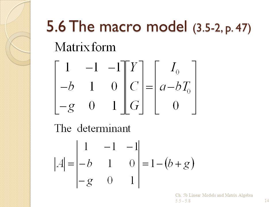 5.6 The macro model (3.5-2, p. 47) Ch. 5b Linear Models and Matrix Algebra 5.5 - 5.8