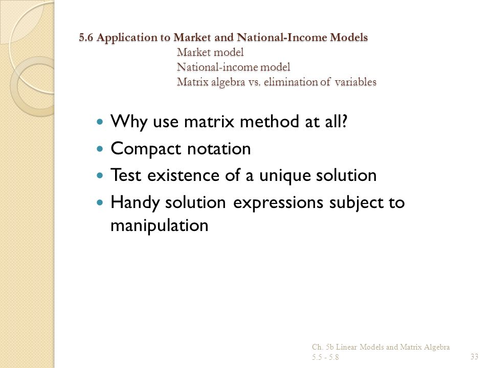 Why use matrix method at all Compact notation