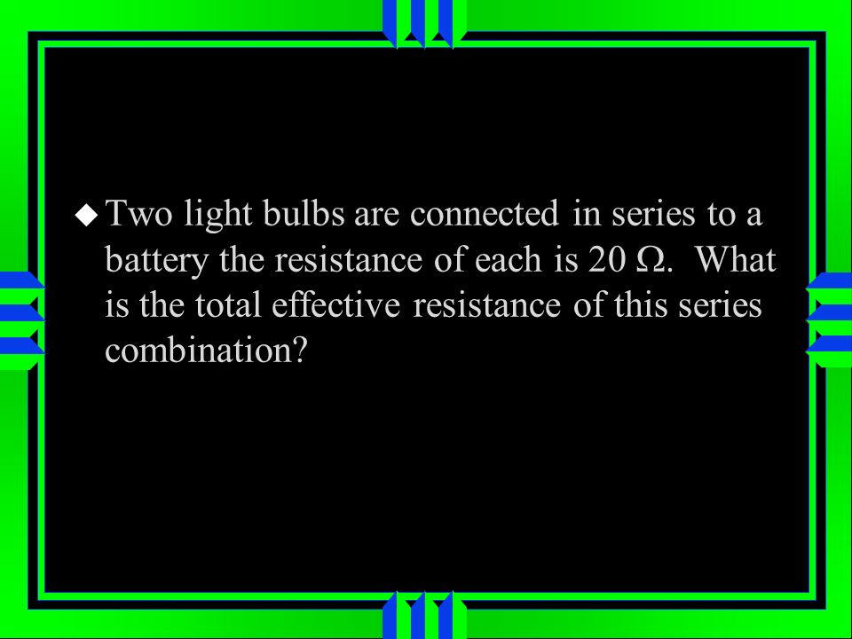 Two light bulbs are connected in series to a battery the resistance of each is 20 W.