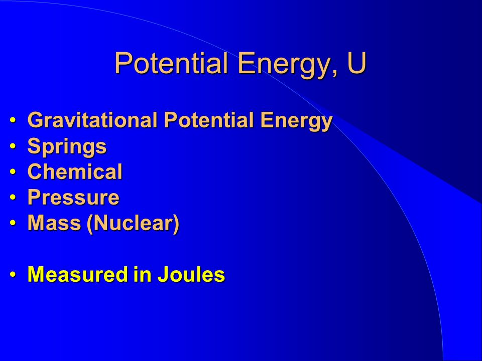 Potential Energy, U Gravitational Potential Energy Springs Chemical