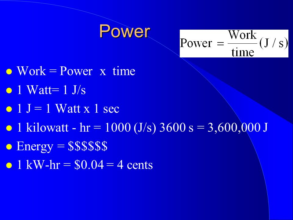 Power Work = Power x time 1 Watt= 1 J/s 1 J = 1 Watt x 1 sec