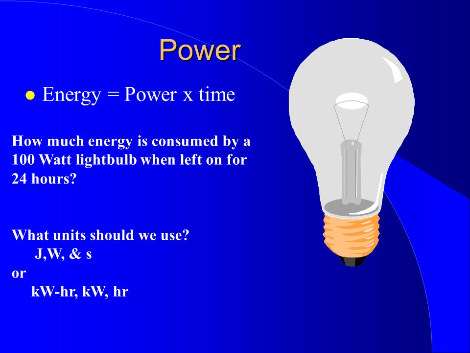 Power Energy = Power x time