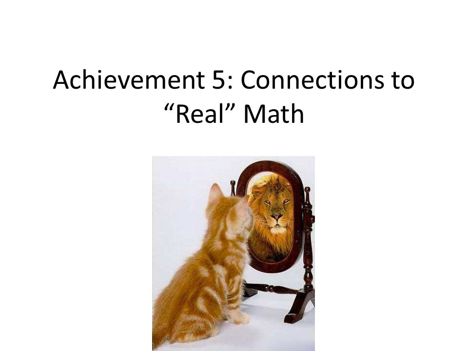 Achievement 5: Connections to Real Math