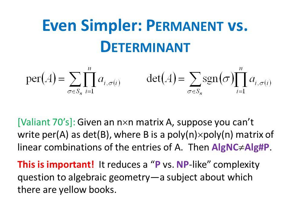 Even Simpler: Permanent vs. Determinant