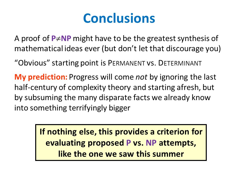 Conclusions A proof of PNP might have to be the greatest synthesis of mathematical ideas ever (but don't let that discourage you)
