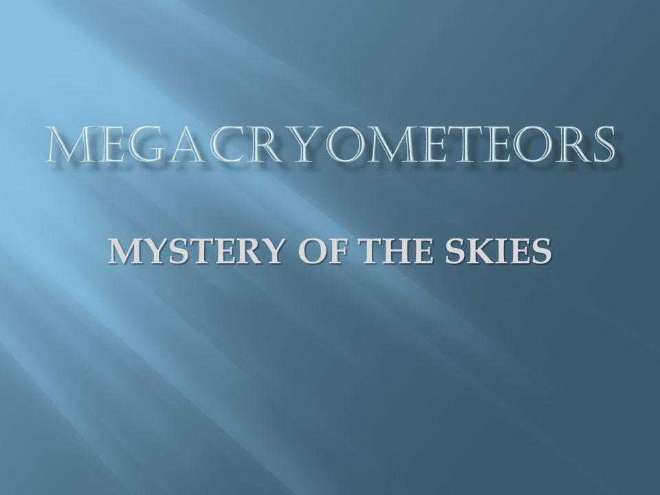 MEGACRYOMETEORS MYSTERY OF THE SKIES