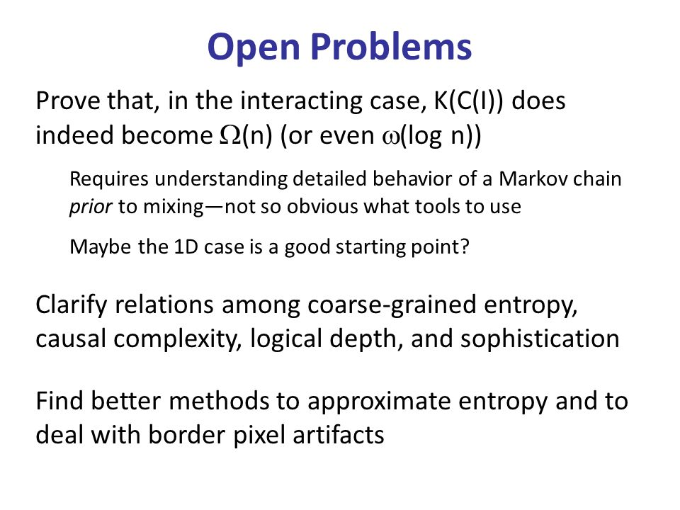 Open Problems Prove that, in the interacting case, K(C(I)) does indeed become (n) (or even (log n))