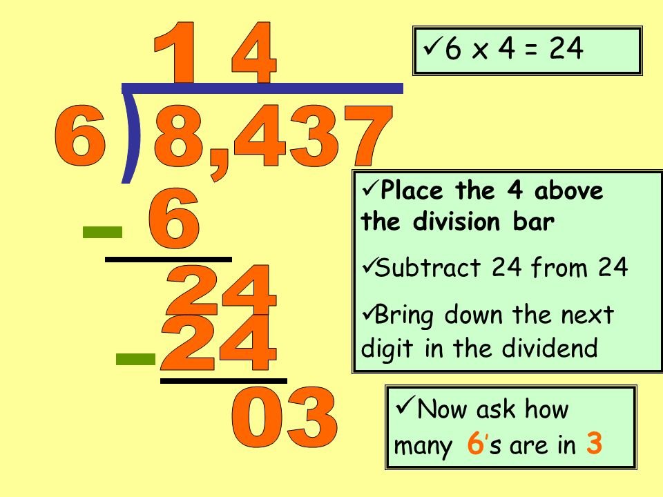 ) , x 4 = 24 Now ask how many 6's are in 3