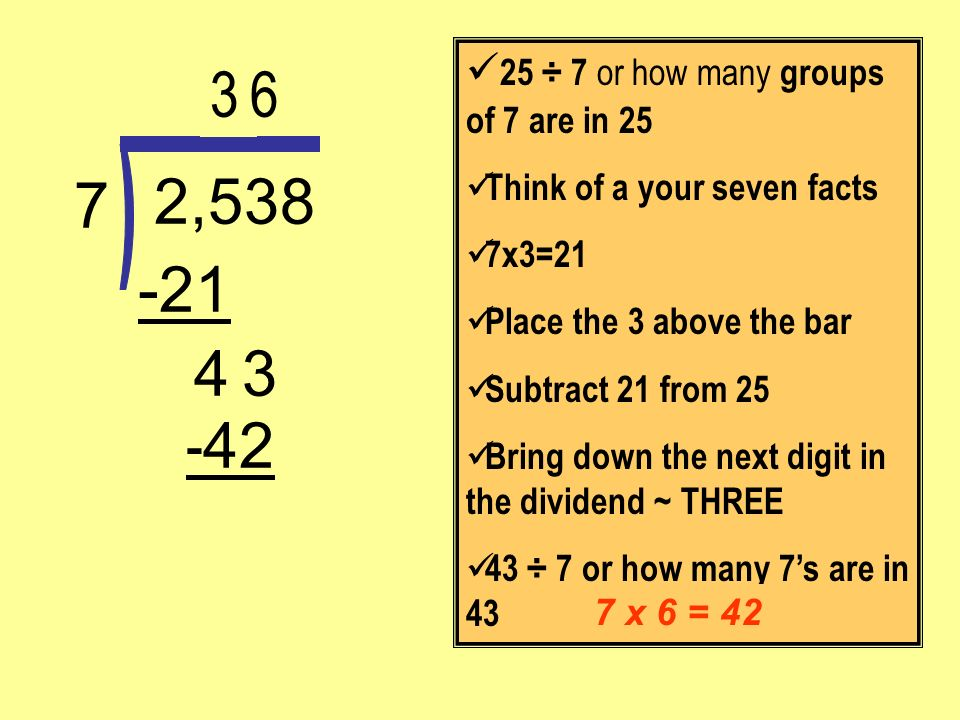 3 6 2,538 7 -21 4 3 -42 ) 25 ÷ 7 or how many groups of 7 are in 25