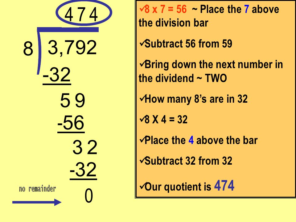 4 8 x 7 = 56 ~ Place the 7 above the division bar. Subtract 56 from 59. Bring down the next number in the dividend ~ TWO.