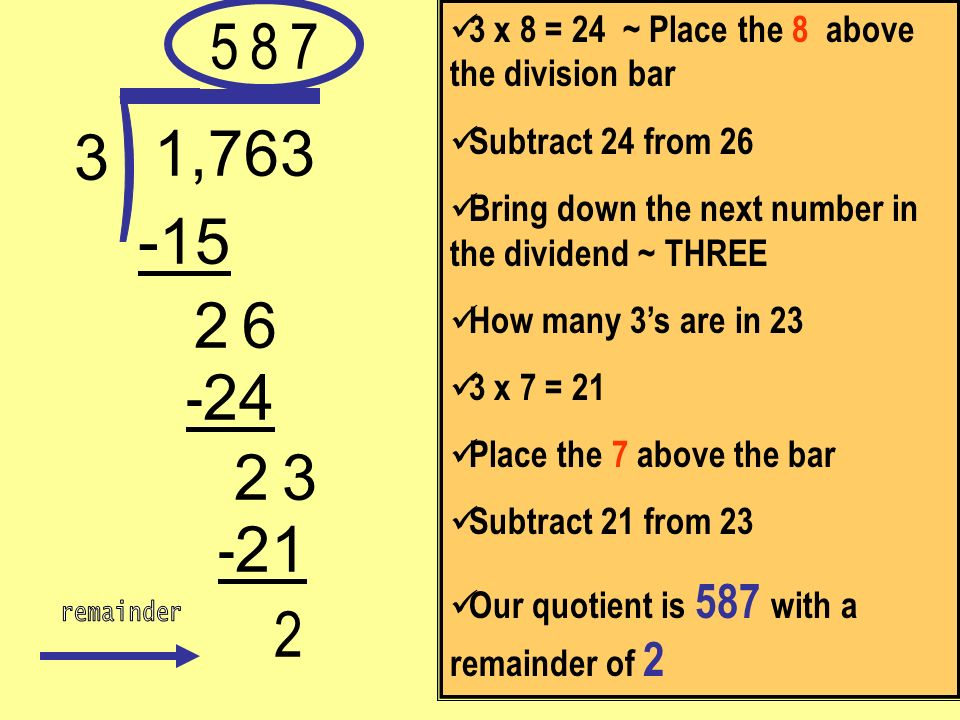 5 3 x 8 = 24 ~ Place the 8 above the division bar. Subtract 24 from 26. Bring down the next number in the dividend ~ THREE.