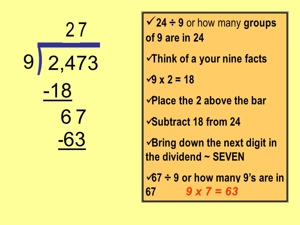 2 7 9 2,473 -18 6 7 -63 ) 24 ÷ 9 or how many groups of 9 are in 24