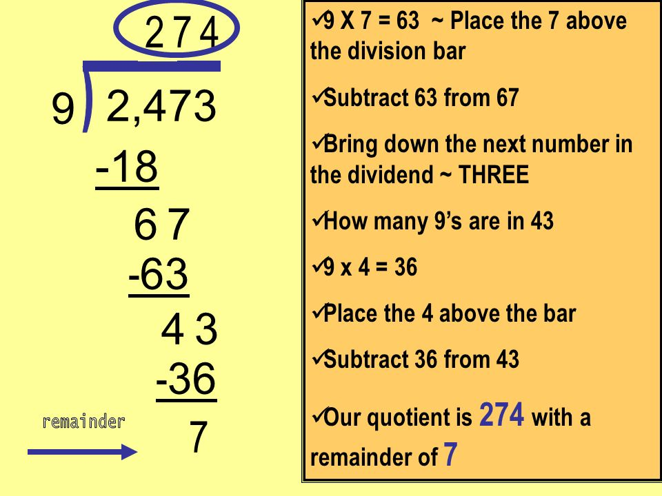 2 9 X 7 = 63 ~ Place the 7 above the division bar. Subtract 63 from 67. Bring down the next number in the dividend ~ THREE.