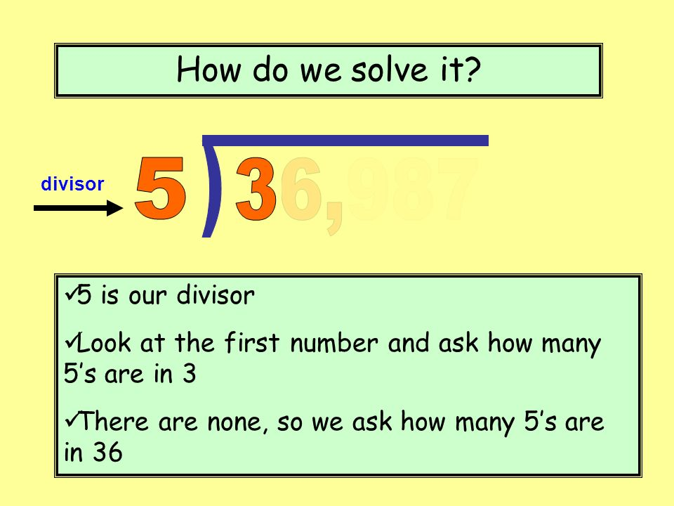 ) How do we solve it 5 36,987 5 is our divisor