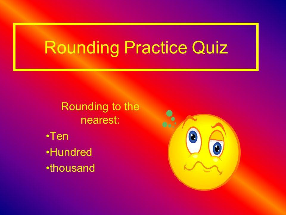 Rounding Practice Quiz