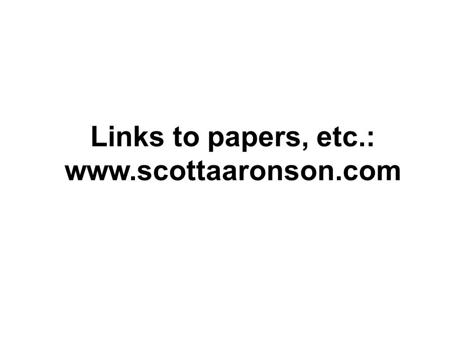 Links to papers, etc.: www.scottaaronson.com