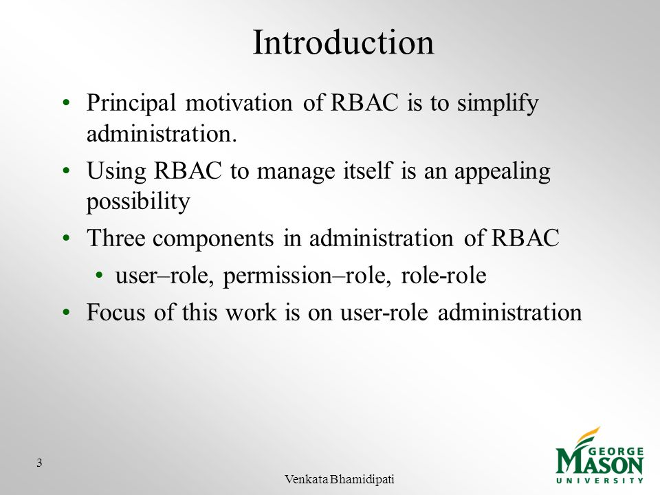 Introduction Principal motivation of RBAC is to simplify administration. Using RBAC to manage itself is an appealing possibility.