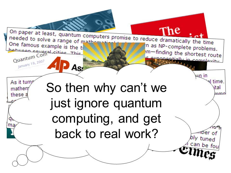 So then why can't we just ignore quantum computing, and get back to real work