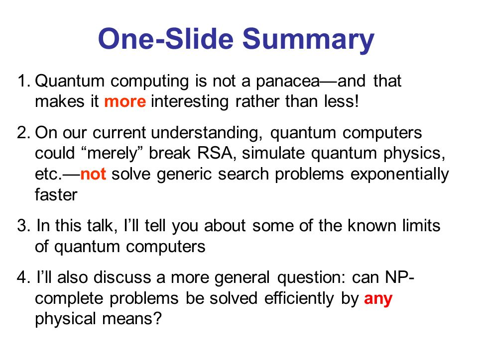 One-Slide Summary Quantum computing is not a panacea—and that makes it more interesting rather than less!