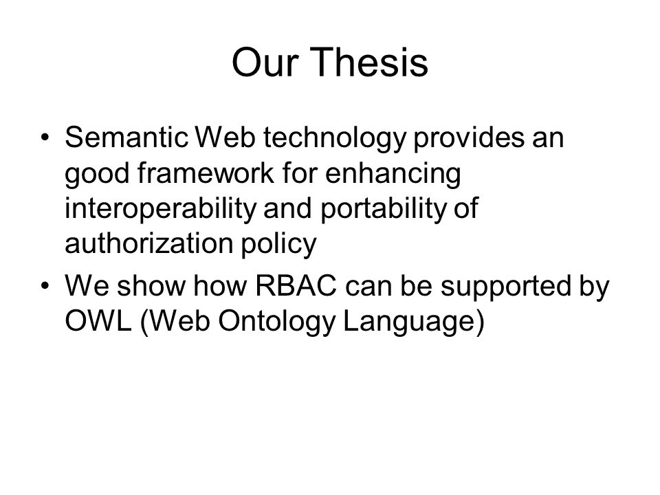 Our Thesis Semantic Web technology provides an good framework for enhancing interoperability and portability of authorization policy.