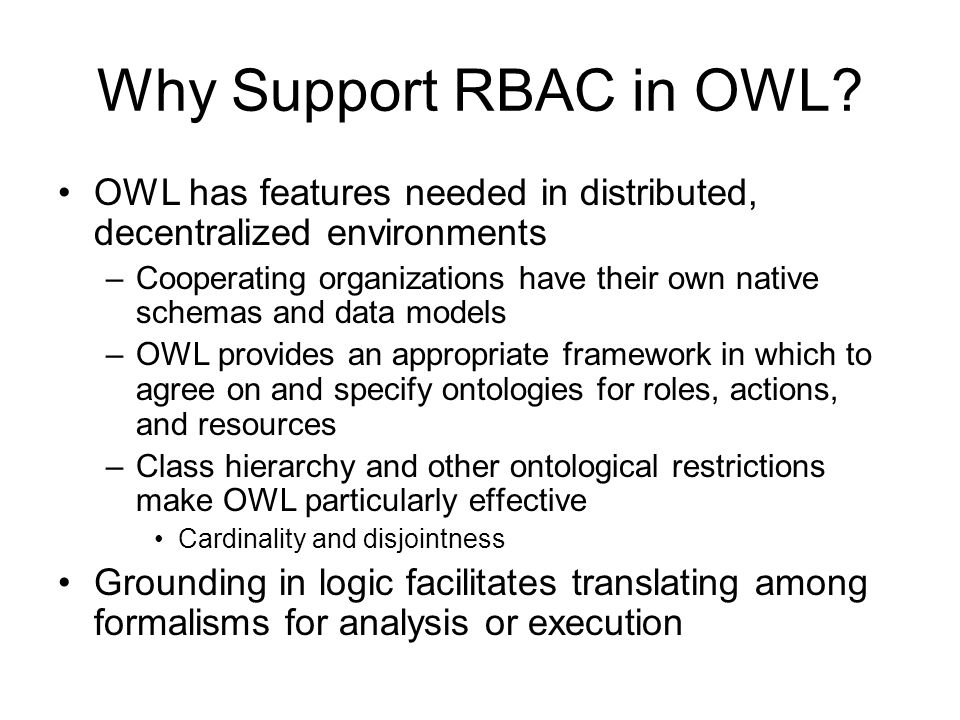 Why Support RBAC in OWL OWL has features needed in distributed, decentralized environments.