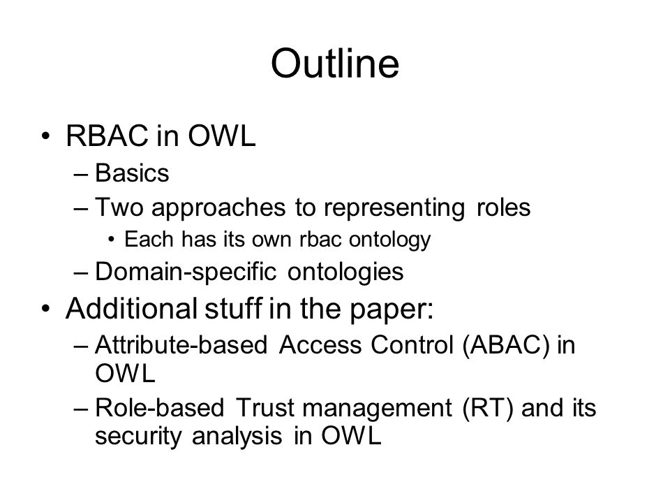 Outline RBAC in OWL Additional stuff in the paper: Basics