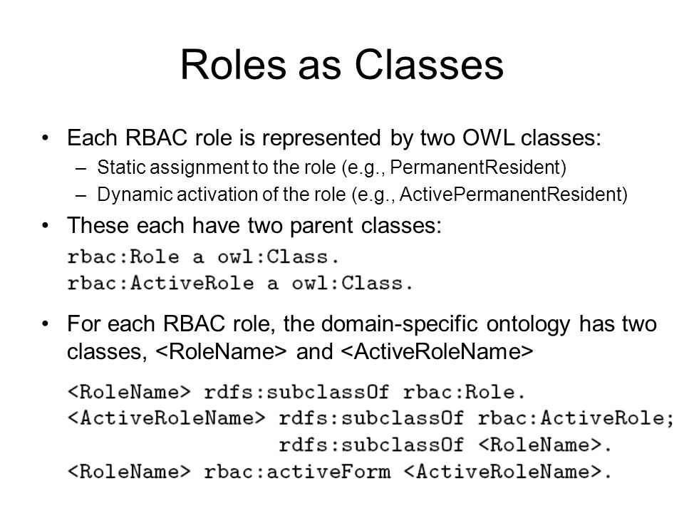 Roles as Classes Each RBAC role is represented by two OWL classes: