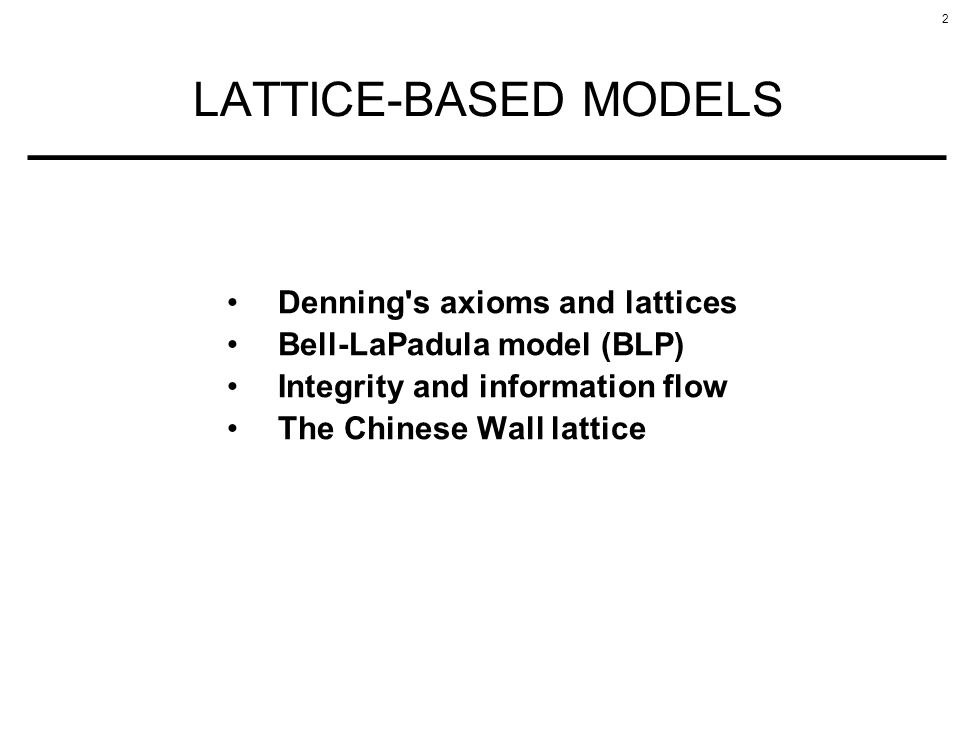 LATTICE-BASED MODELS Denning s axioms and lattices